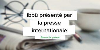 [Revue de presse] ibbü présenté par la presse anglaise, espagnole, italienne et allemande