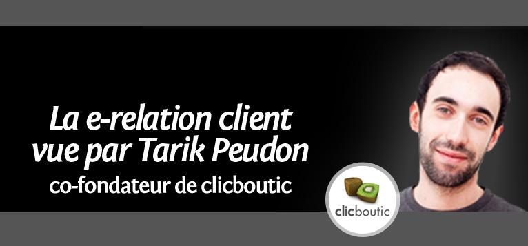 La e-relation client vue par Tarik Peudon, co-fondateur de Clicboutic