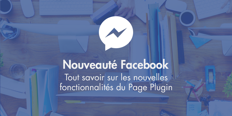 Nouveauté Facebook : tout savoir sur les nouvelles fonctionnalités du Page Plugin