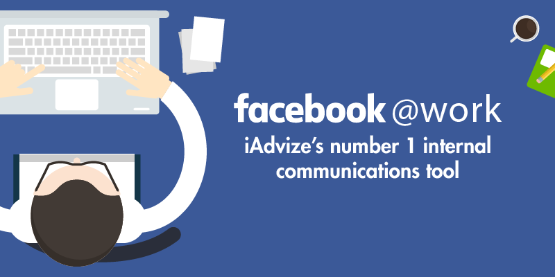 Facebook at Work, iAdvize's number 1 internal communications tool
