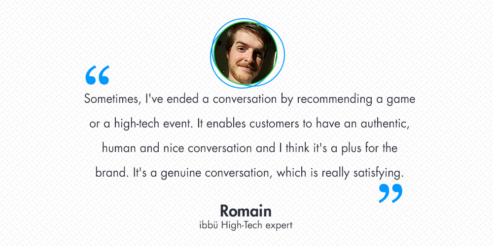 Meet Romain, the ibbü high-tech expert who interacted with 2,000 customers